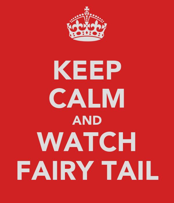 KEEP CALM AND WATCH FAIRY TAIL