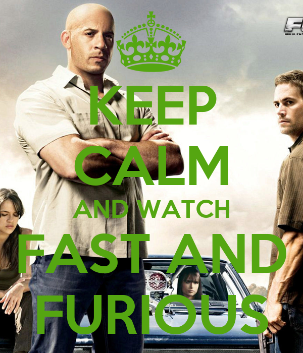 KEEP CALM AND WATCH FAST AND FURIOUS