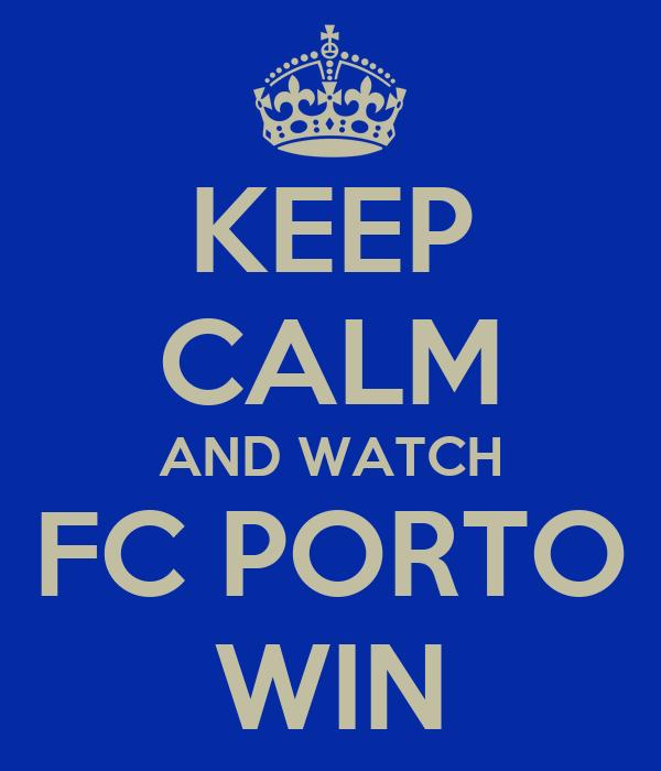 KEEP CALM AND WATCH FC PORTO WIN