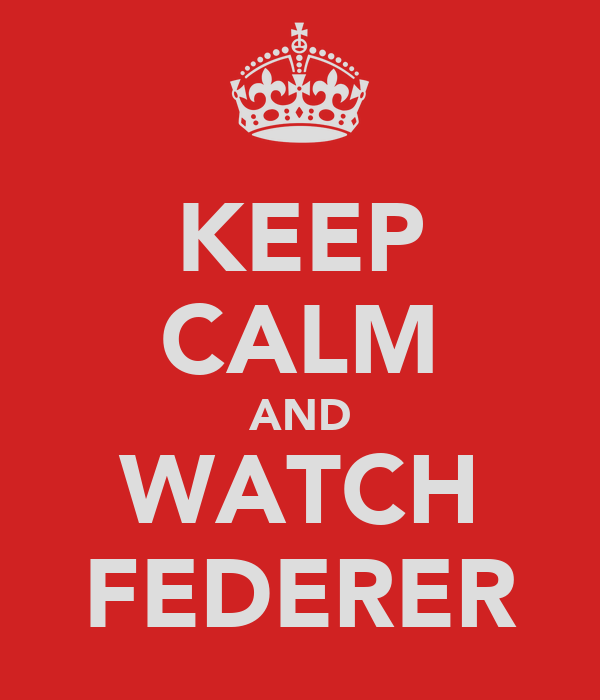 KEEP CALM AND WATCH FEDERER