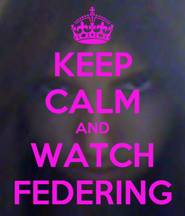 KEEP CALM AND WATCH FEDERING