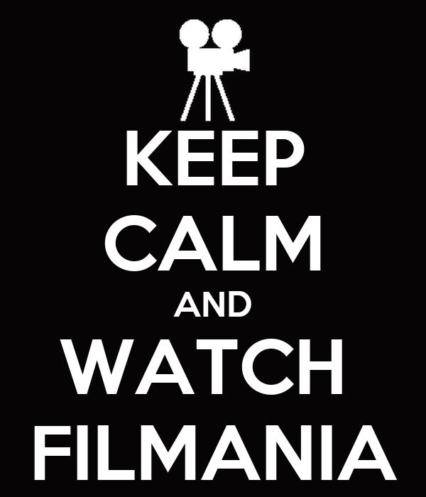 KEEP CALM AND WATCH  FILMANIA