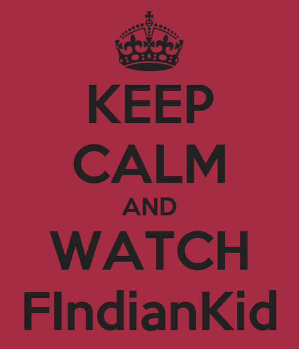 KEEP CALM AND WATCH FIndianKid