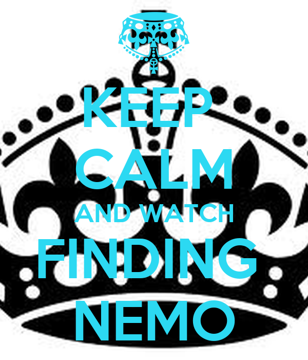 KEEP  CALM AND WATCH FINDING  NEMO