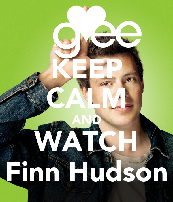 KEEP CALM AND WATCH Finn Hudson