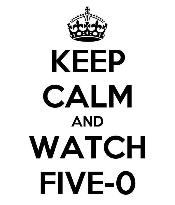 KEEP CALM AND WATCH FIVE-0