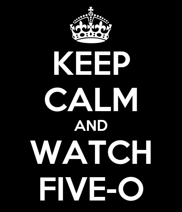 KEEP CALM AND WATCH FIVE-O