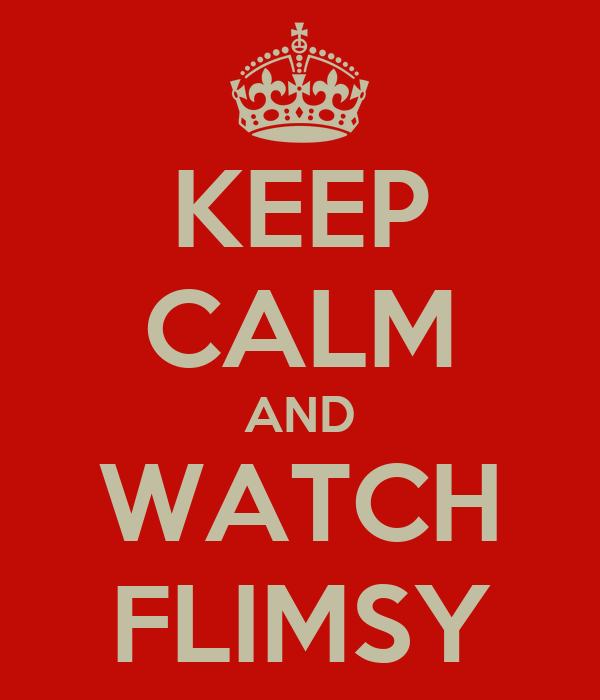 KEEP CALM AND WATCH FLIMSY