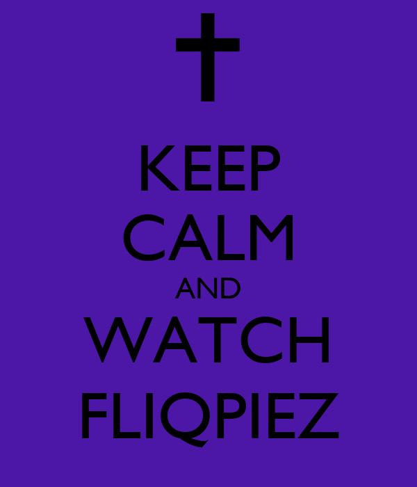 KEEP CALM AND WATCH FLIQPIEZ