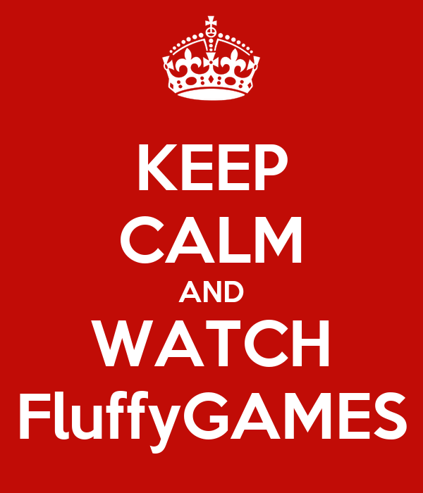 KEEP CALM AND WATCH FluffyGAMES