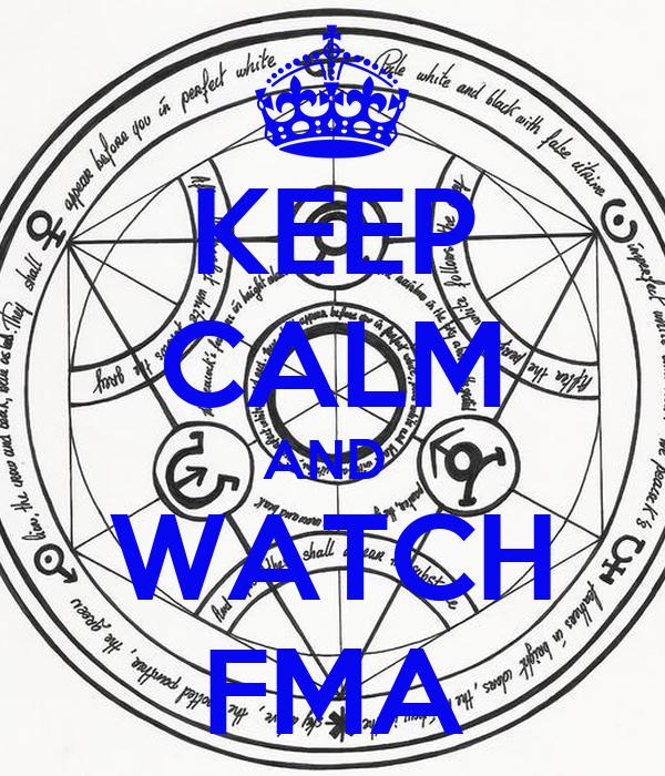 KEEP CALM AND  WATCH FMA