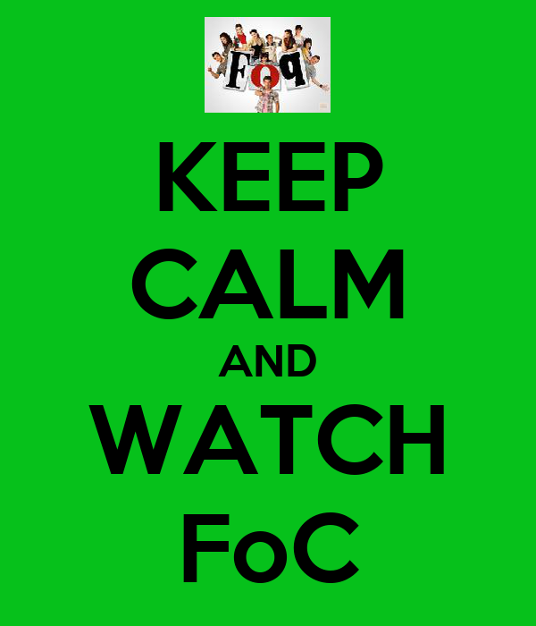 KEEP CALM AND WATCH FoC