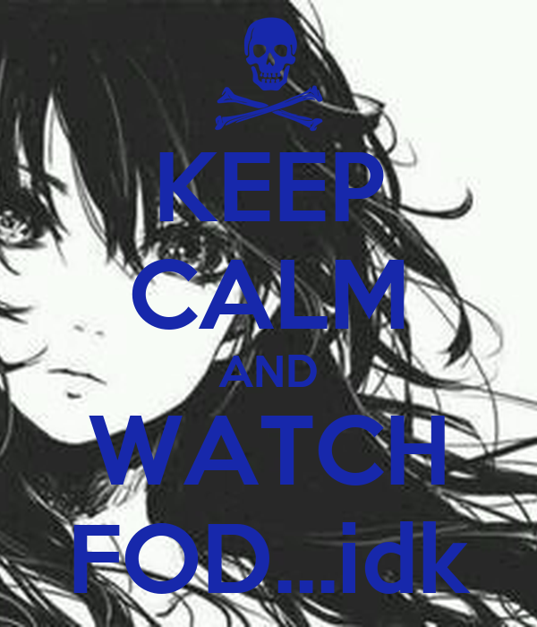 KEEP CALM AND WATCH FOD...idk