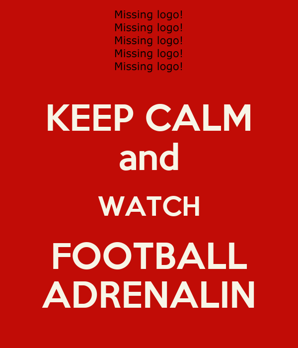 KEEP CALM and WATCH FOOTBALL ADRENALIN