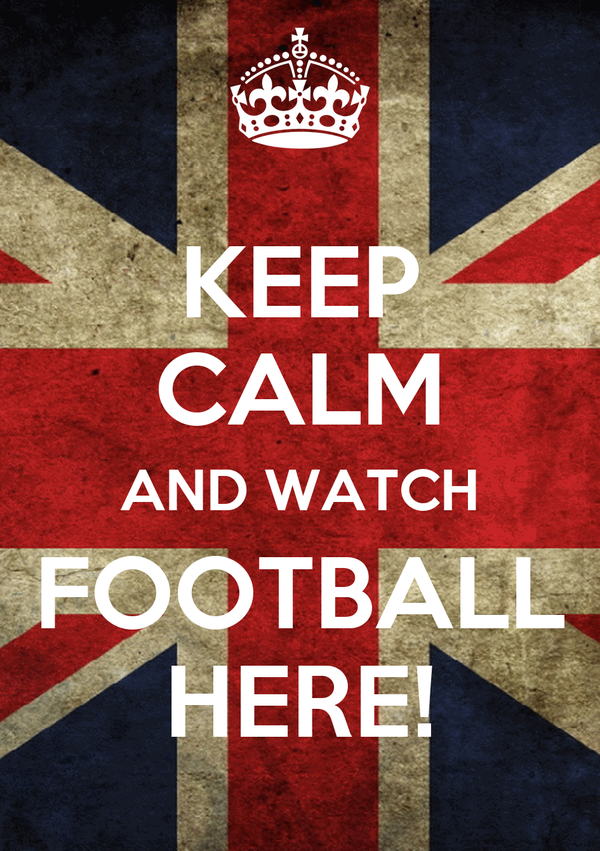 KEEP CALM AND WATCH FOOTBALL HERE!
