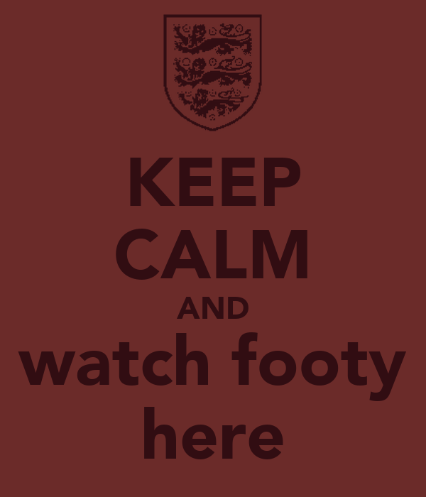 KEEP CALM AND watch footy here