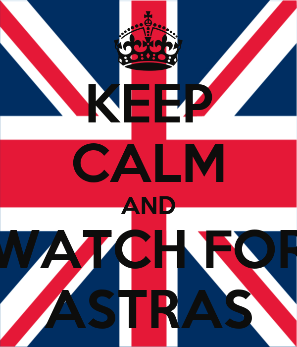 KEEP CALM AND WATCH FOR ASTRAS