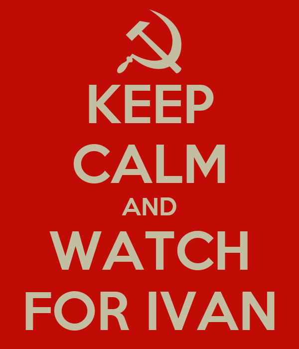 KEEP CALM AND WATCH FOR IVAN