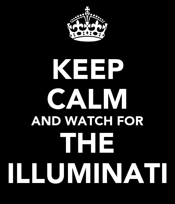 KEEP CALM AND WATCH FOR THE ILLUMINATI