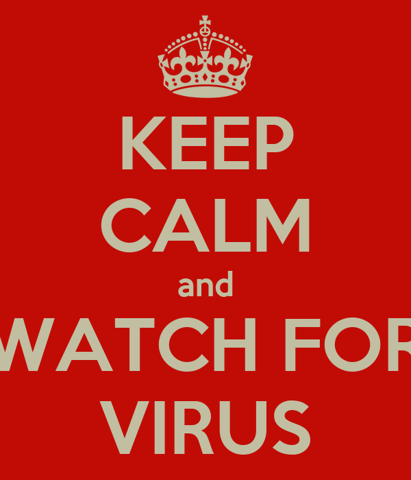 KEEP CALM and WATCH FOR VIRUS