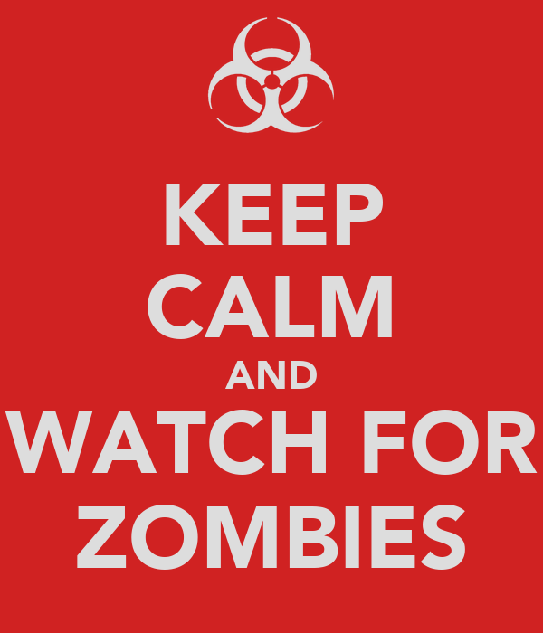 KEEP CALM AND WATCH FOR ZOMBIES