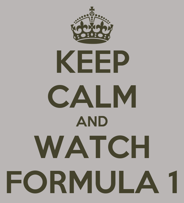 KEEP CALM AND WATCH FORMULA 1