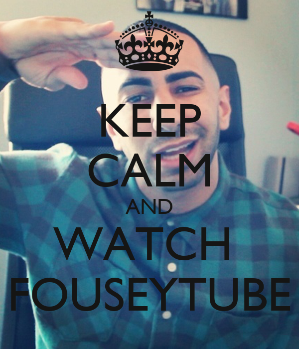 KEEP CALM AND WATCH  FOUSEYTUBE