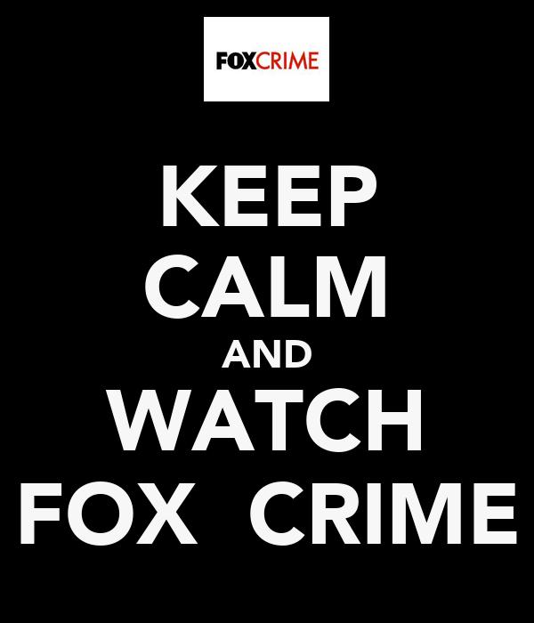 KEEP CALM AND WATCH FOX  CRIME