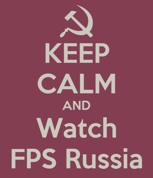 KEEP CALM AND Watch FPS Russia