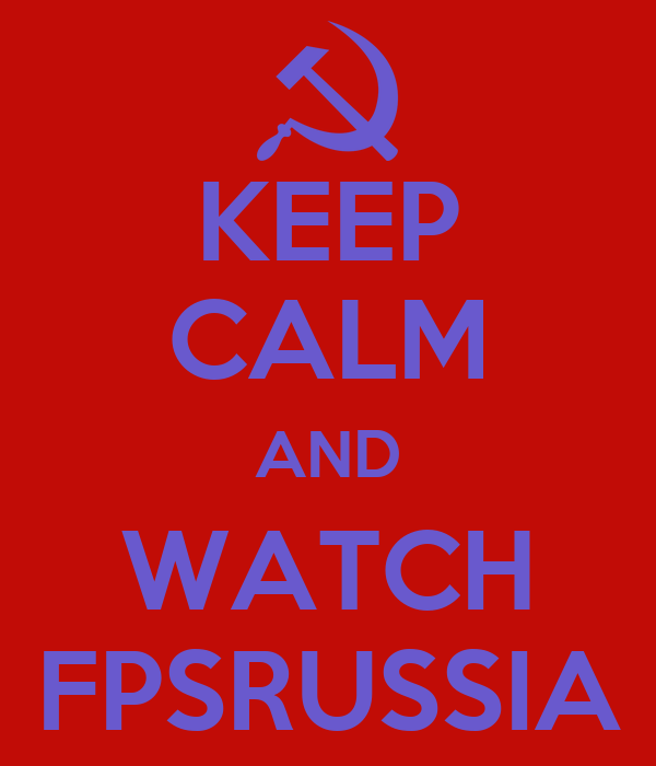 KEEP CALM AND WATCH FPSRUSSIA
