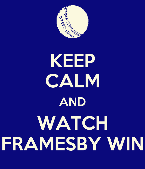 KEEP CALM AND WATCH FRAMESBY WIN