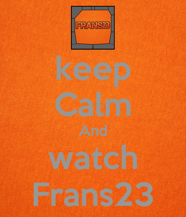 keep Calm And watch Frans23
