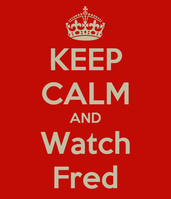KEEP CALM AND Watch Fred