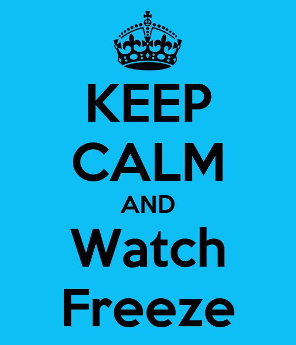 KEEP CALM AND Watch Freeze