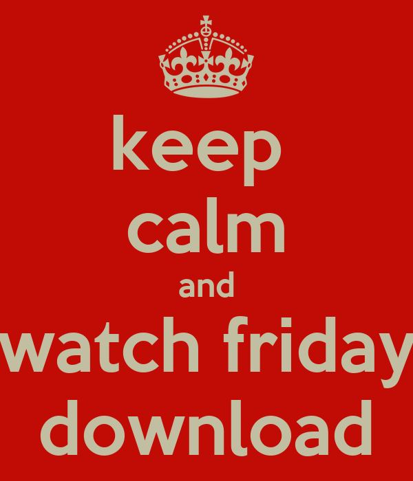 keep  calm and watch friday download