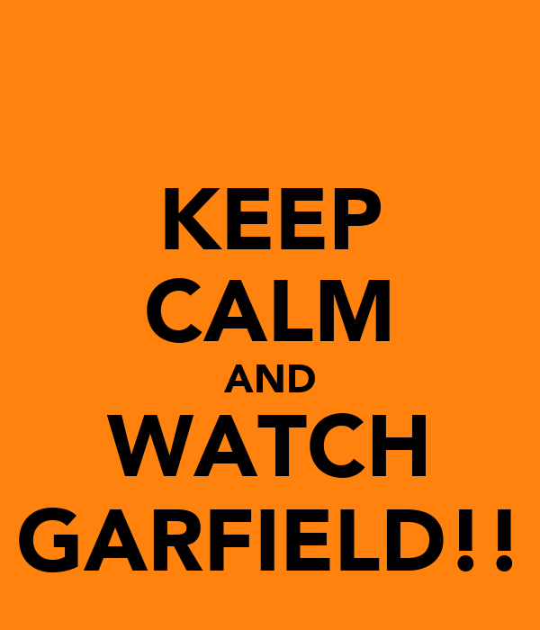 KEEP CALM AND WATCH GARFIELD!!