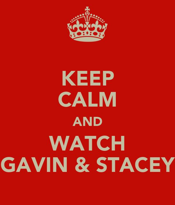 KEEP CALM AND WATCH GAVIN & STACEY