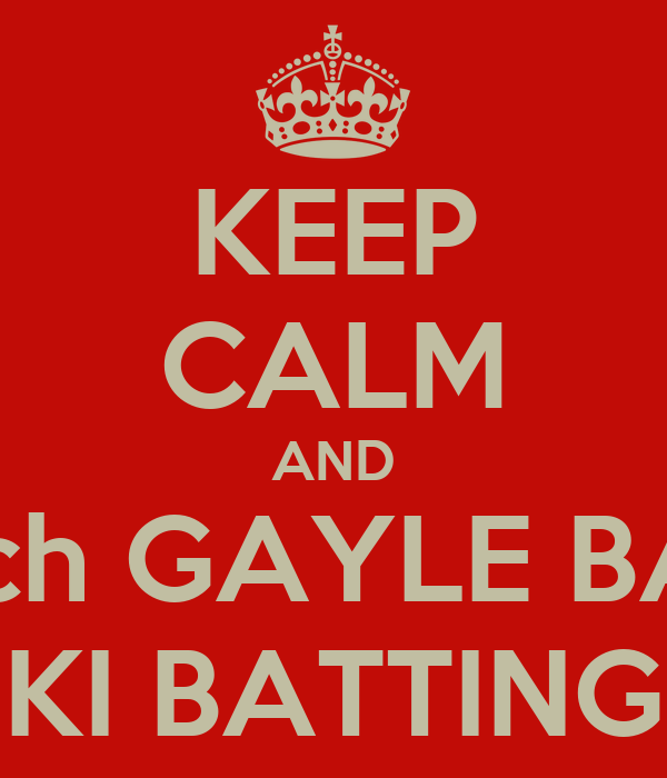 KEEP CALM AND Watch GAYLE BABA  KI BATTING