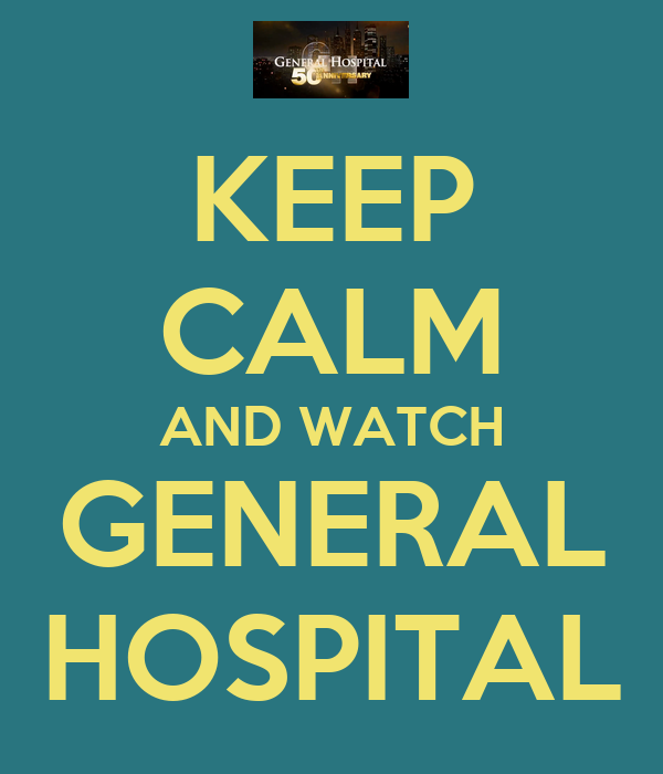 KEEP CALM AND WATCH GENERAL HOSPITAL