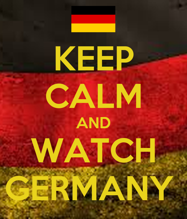 KEEP CALM AND WATCH GERMANY
