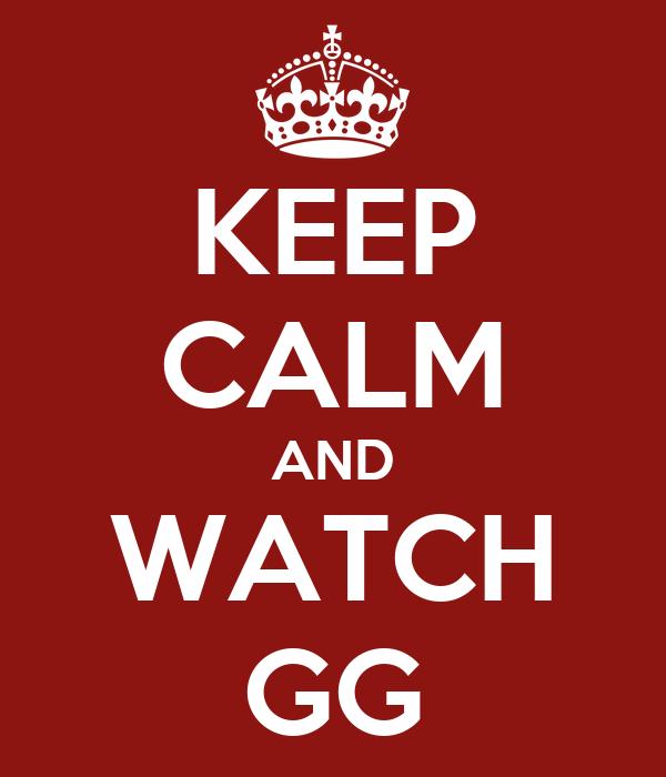 KEEP CALM AND WATCH GG