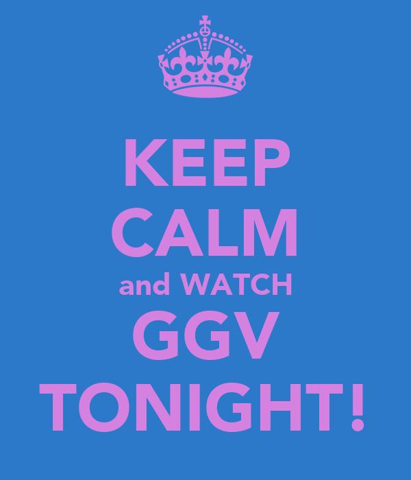 KEEP CALM and WATCH GGV TONIGHT!