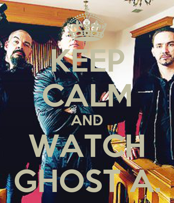 KEEP CALM AND WATCH GHOST A.