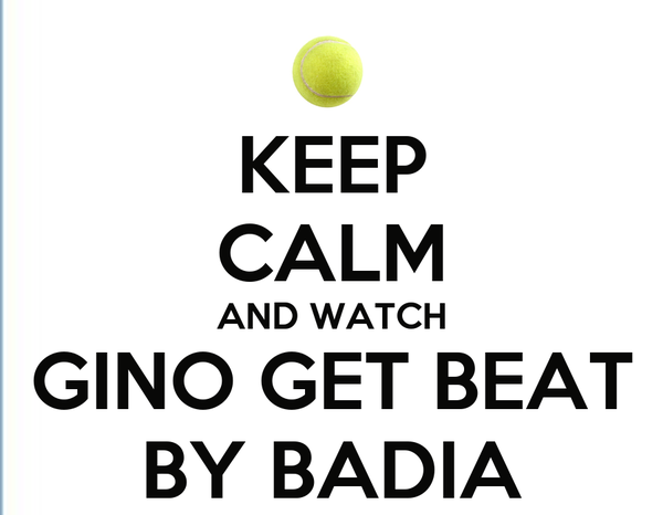 KEEP CALM AND WATCH GINO GET BEAT BY BADIA