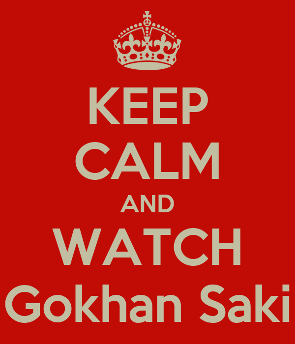 KEEP CALM AND WATCH Gokhan Saki