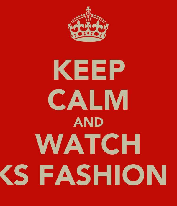 KEEP CALM AND WATCH GOKS FASHION FIX