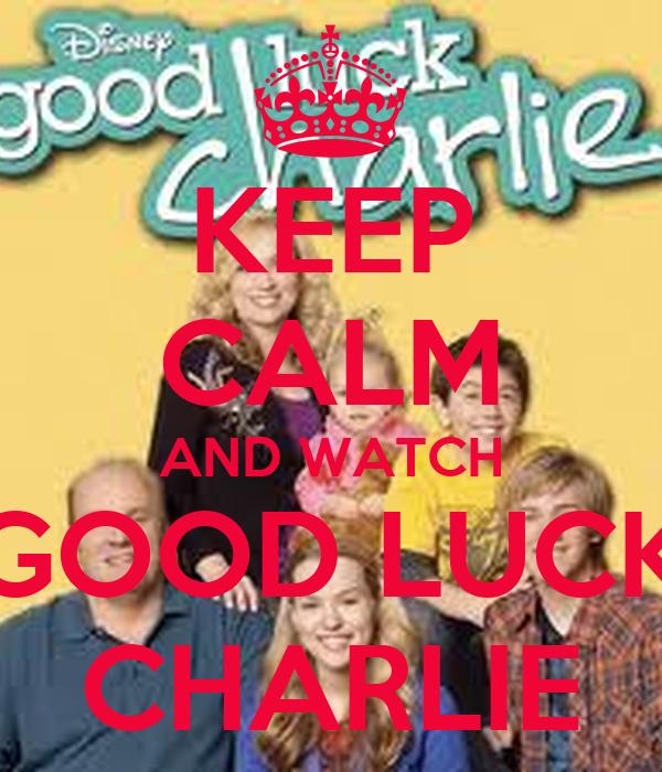 KEEP CALM AND WATCH GOOD LUCK CHARLIE