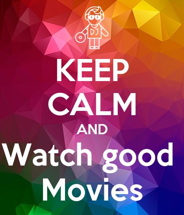 Keep calm and watch good movies poster hippichick8 for Watch a good movie