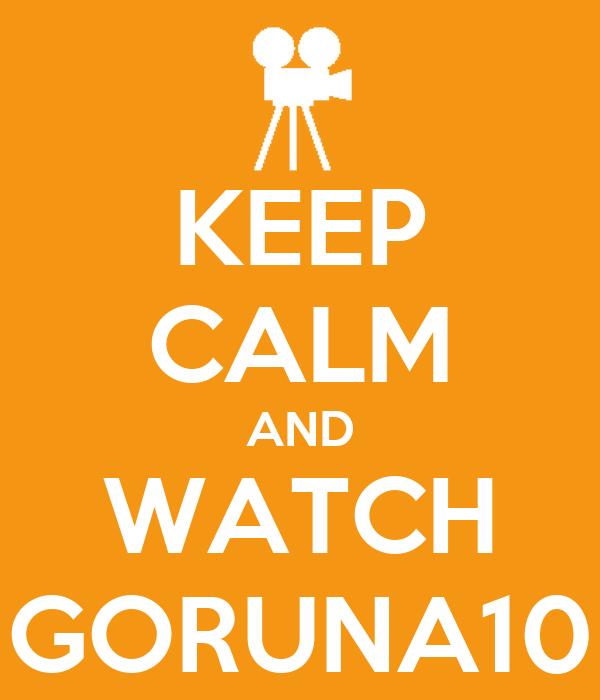 KEEP CALM AND WATCH GORUNA10