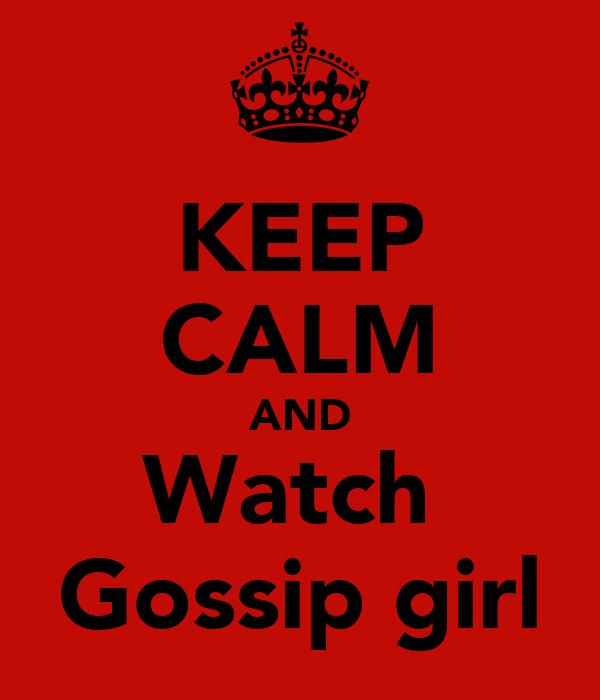 KEEP CALM AND Watch  Gossip girl